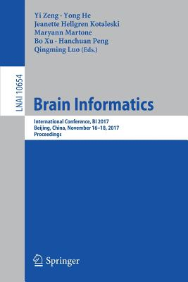 Brain Informatics: International Conference, Bi 2017, Beijing, China, November 16-18, 2017, Proceedings - Zeng, Yi (Editor), and He, Yong (Editor), and Kotaleski, Jeanette Hellgren (Editor)