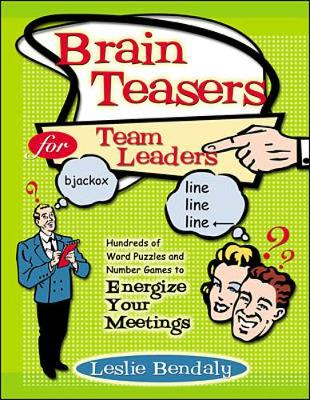 Brain Teasers for Team Leaders: Hundreds of Word Puzzles and Number Games to Energize Your Meetings - Bendaly, Leslie