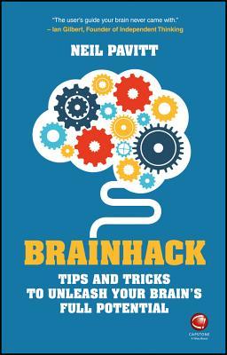 Brainhack: Tips and Tricks to Unleash Your Brain's Full Potential - Pavitt, Neil