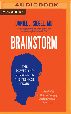 Brainstorm: The Power and Purpose of the Teenage Brain - Siegel, Daniel J (Read by)