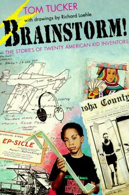 Brainstorm!: The Stories of Twenty American Kid Inventors - Tucker, Tom