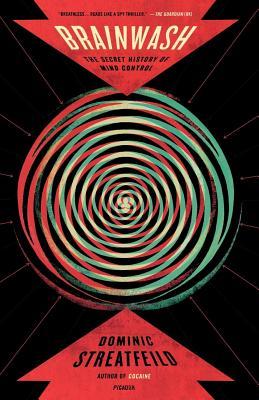 Brainwash: The Secret History of Mind Control - Streatfeild, Dominic