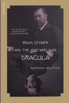 Bram Stoker and the Man Who Was Dracula - Belford, Barbara