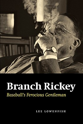 Branch Rickey: Baseball's Ferocious Gentleman - Lowenfish, Lee, and Lowenfish, Lee (Introduction by)