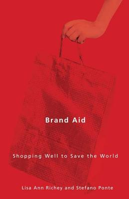 Brand Aid: Shopping Well to Save the World - Richey, Lisa Ann, Professor, and Ponte, Stefano
