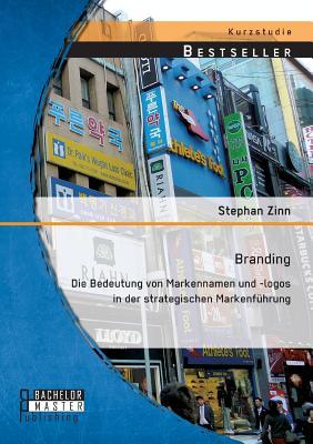 Branding: Die Bedeutung Von Markennamen Und -Logos in Der Strategischen Markenfuhrung - Zinn, Stephan