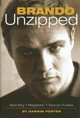 Brando Unzipped: Marlon Brando: Bad Boy, Megastar, Sexual Outlaw - Porter, Darwin