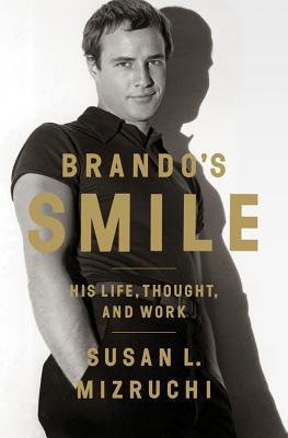 Brando's Smile: His Life, Thought, and Work - Mizruchi, Susan L
