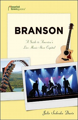 Branson: A Guide to America's Live Music Show Capital - Davis, Julie Sedenko