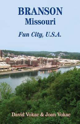 Branson, Missouri: Travel Guide to Fun City, U.S.A. for a Vacation or a Lifetime - Vokac, David, and Vokac, Joan