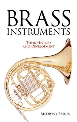 Brass Instruments: Their History and Development - Baines, Anthony