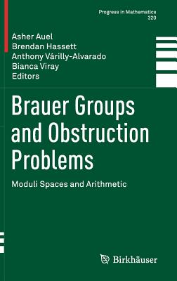 Brauer Groups and Obstruction Problems: Moduli Spaces and Arithmetic - Auel, Asher (Editor)