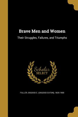 Brave Men and Women - Fuller, Osgood E (Osgood Eaton) 1835-1 (Creator)