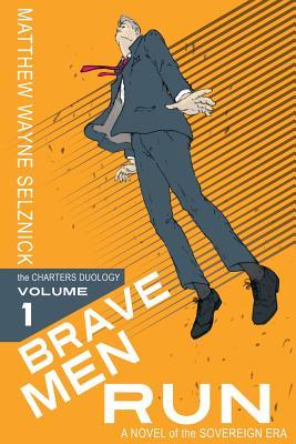 Brave Men Run: A Novel of the Sovereign Era - Selznick, Matthew Wayne