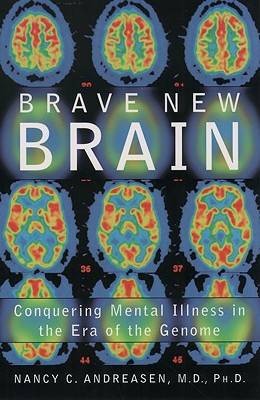 Brave New Brain: Conquering Mental Illness in the Era of the Genome - Andreasen, Nancy C, M.D., PH.D.