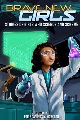 Brave New Girls: Stories of Girls Who Science and Scheme - Fan, Mary, and Daniels, Paige (Editor)