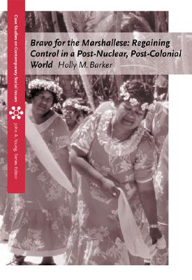 Bravo for the Marshallese: Regaining Control in a Post-Nuclear, Post-Colonial World - Barker, Holly M