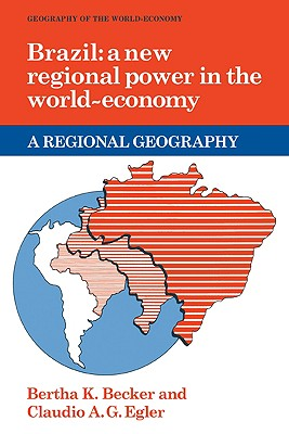Brazil: A New Regional Power in the World Economy - Becker, Bertha K, and Taylor, Peter, Mr. (Editor), and Agnew, John (Editor)