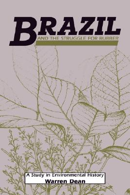 Brazil and the Struggle for Rubber: A Study in Environmental History - Dean, Warren, and Worster, Donald (Editor), and Crosby, Alfred W (Editor)