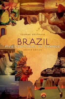 Brazil: Five Centuries of Change - Skidmore, Thomas E