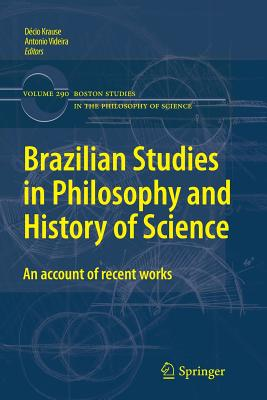 Brazilian Studies in Philosophy and History of Science: An account of recent works - Krause, Decio (Editor), and Videira, Antonio (Editor)