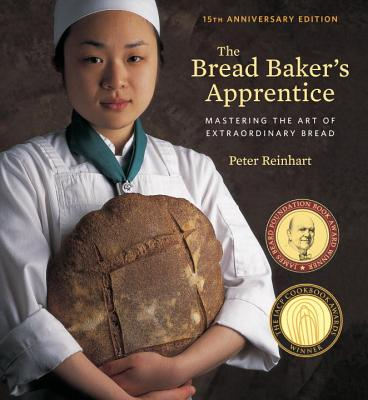 Bread Baker's Apprentice: Mastering the Art of Extraordinary Bread - Reinhart, Peter