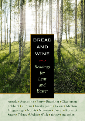 Bread & Wine: Readings for Lent and Easter - Lewis, C S, and Chesterton, G K, and Yancey, Philip