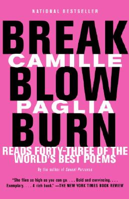 Break, Blow, Burn: Camille Paglia Reads Forty-Three of the World's Best Poems - Paglia, Camille