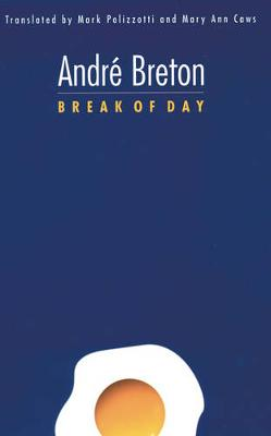 Break of Day - Breton, Andre, and Polizzotti, Mark (Translated by), and Caws, Mary Ann (Translated by)