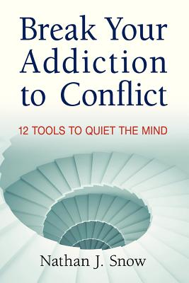 Break Your Addiction to Conflict - Snow, Nathan J