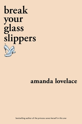 Break Your Glass Slippers - Lovelace, Amanda, and Ladybookmad