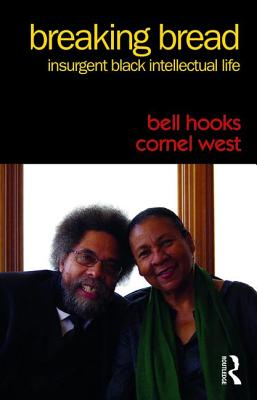 Breaking Bread: Insurgent Black Intellectual Life - Hooks, Bell, and West, Cornel