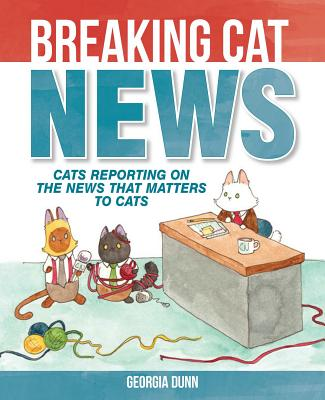 Breaking Cat News: Cats Reporting on the News That Matters to Cats - Dunn, Georgia