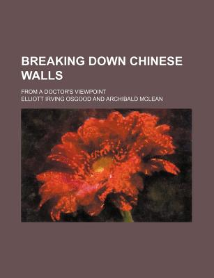 Breaking Down Chinese Walls; From a Doctor's Viewpoint - Osgood, Elliott Irving
