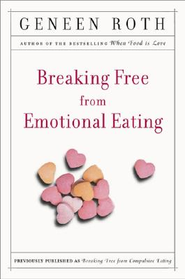 Breaking Free from Emotional Eating - Roth, Geneen