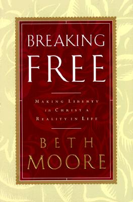 Breaking Free: Making Liberty in Christ a Reality in Life - Moore, Beth