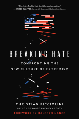 Breaking Hate: Confronting the New Culture of Extremism - Picciolini, Christian