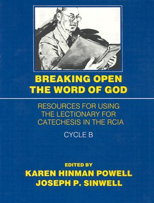 Breaking Open the Word of God: Resources for Using the Lectionary for Catechesis in the Rcia Cycle B - Hinman, Karen M (Editor), and Sinwell, Joseph P (Editor)