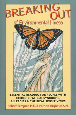 Breaking Out of Environmental Illness: Essential Reading for People with Chronic Fatigue Syndrome, Allergies, and Chemical Sensitivities - Sampson, Robert, M.D., and Sampson, M D, and Hughes, B S N