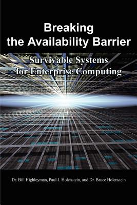 Breaking the Availability Barrier: Survivable Systems for Enterprise Computing - Highleyman, Bill, Dr.