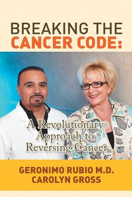 Breaking the Cancer Code: A Revolutionary Approach to Reversing Cancer - Rubio, MD Geronimo