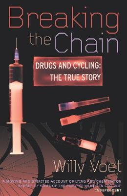 Breaking the Chain: Drugs and Cycling: The True Story - Voet, Willy, and Fotheringham, William (Translated by)