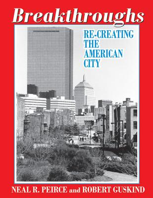 Breakthroughs: Re-creating the American City - Peirce, Neal R., and Guskind, Robert