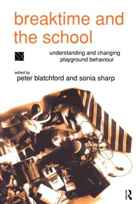 Breaktime and the School - Blatchford, P