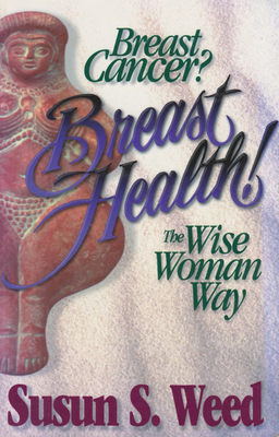Breast Cancer - Weed, Susun S, and Weed, Susan S, and Northrup, Christiane, M.D. (Introduction by)