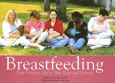 Breastfeeding: Your Priceless Gift to Your Baby and Yourself - Ryan, Regina Sara