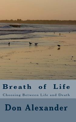 Breath of Life: Choosing Between Life and Death - Alexander, Don