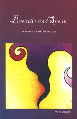 Breathe and Speak: A Scene Book for Actors - Clopton, Marc