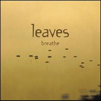 Breathe [Bonus Tracks] - The Leaves