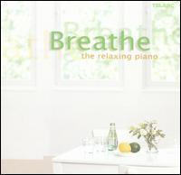 Breathe: The Relaxing Piano - Horacio Guti�rrez (piano); Jacques Loussier Trio; John O'Conor (piano); Lang Lang (piano); Michael Chertock (piano);...
